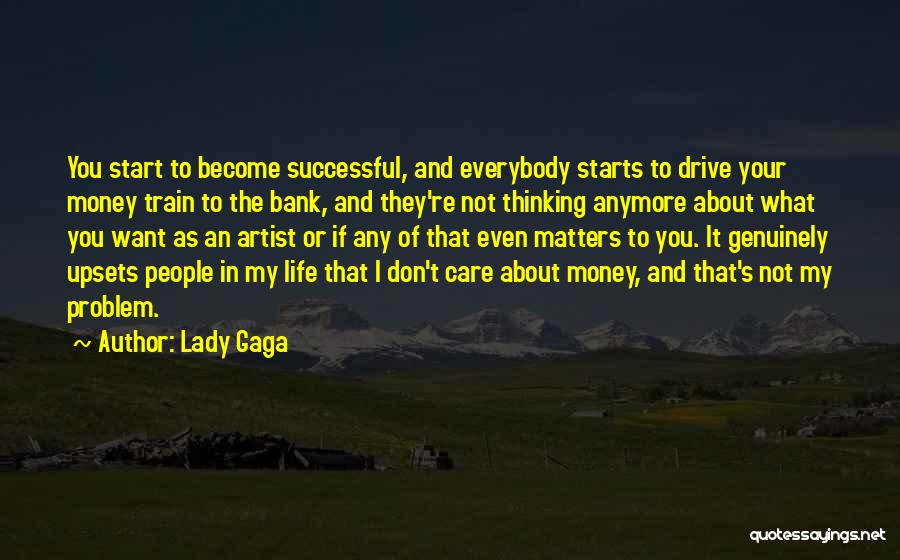 Care Anymore Quotes By Lady Gaga
