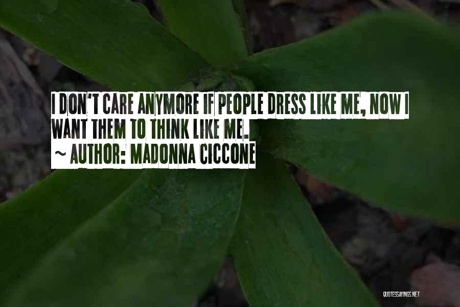 Care Anymore Quotes By Madonna Ciccone