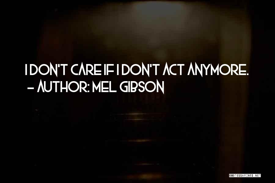 Care Anymore Quotes By Mel Gibson