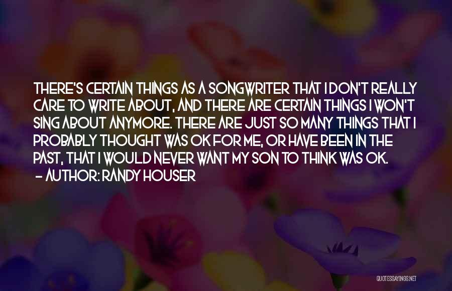 Care Anymore Quotes By Randy Houser