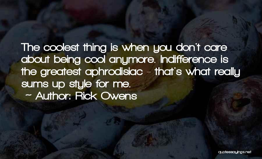 Care Anymore Quotes By Rick Owens