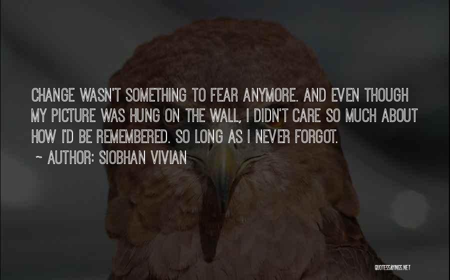 Care Anymore Quotes By Siobhan Vivian