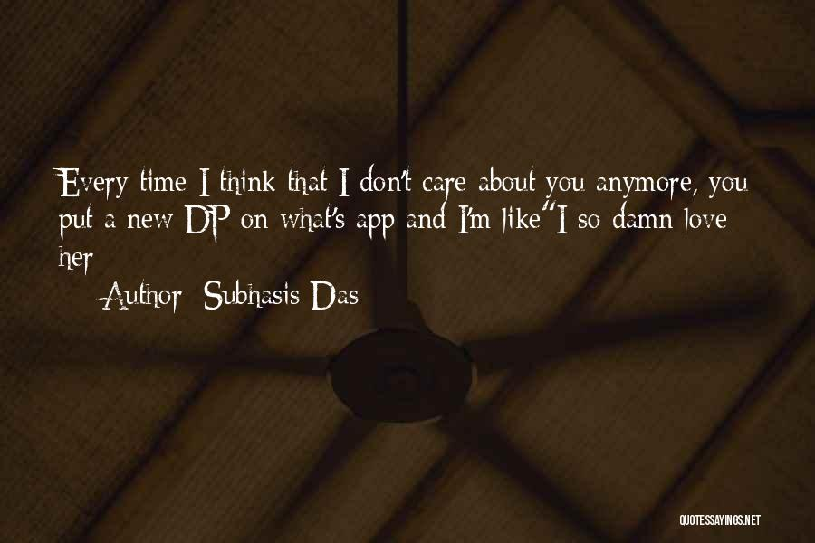 Care Anymore Quotes By Subhasis Das