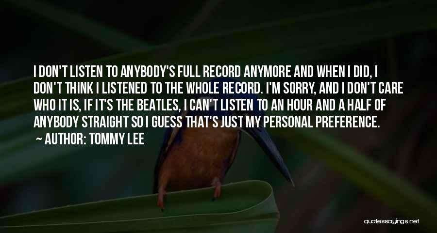 Care Anymore Quotes By Tommy Lee