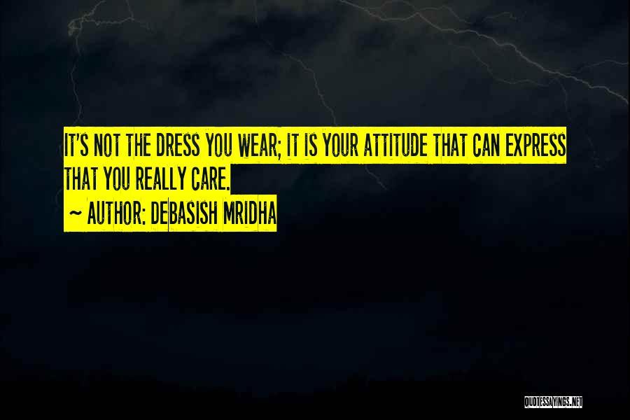 Care Less Attitude Quotes By Debasish Mridha