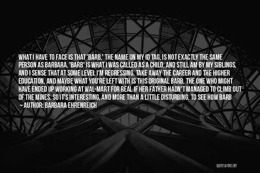 Career And Education Quotes By Barbara Ehrenreich