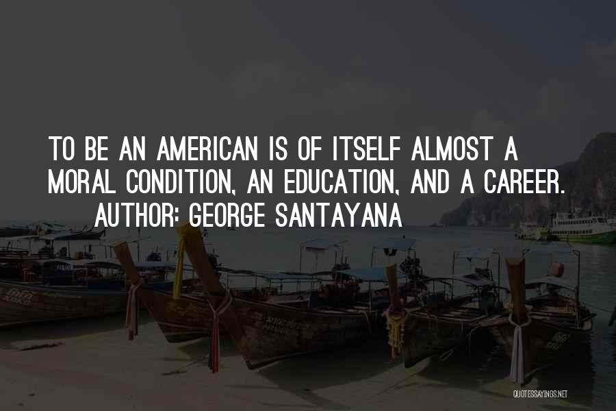 Career And Education Quotes By George Santayana