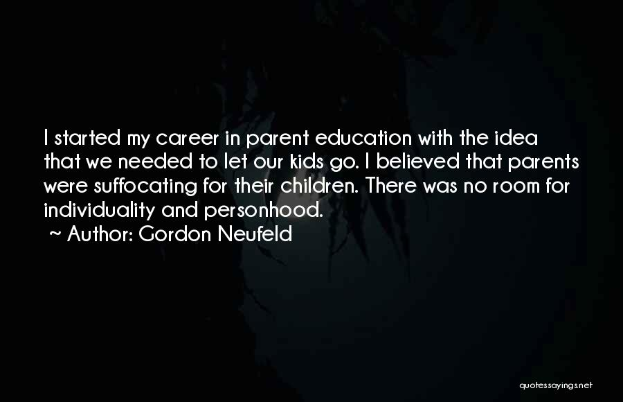 Career And Education Quotes By Gordon Neufeld