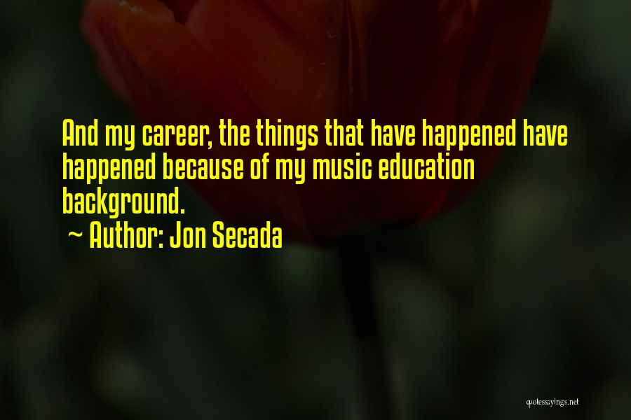 Career And Education Quotes By Jon Secada