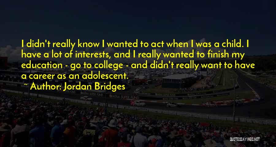 Career And Education Quotes By Jordan Bridges