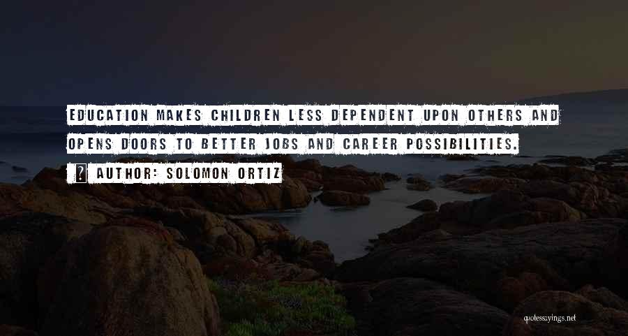 Career And Education Quotes By Solomon Ortiz