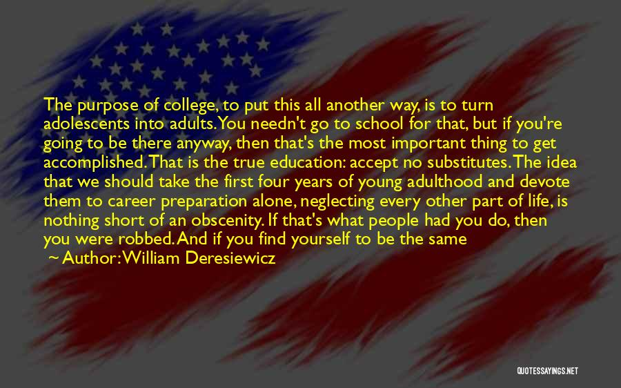 Career And Education Quotes By William Deresiewicz
