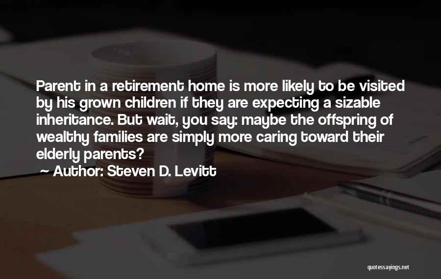 Caring For The Elderly Quotes By Steven D. Levitt