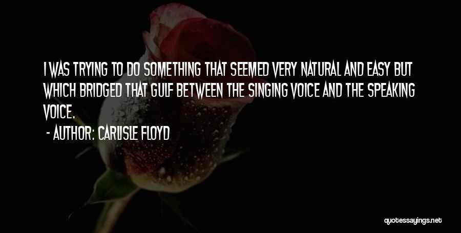 Carlisle Floyd Quotes 1537261