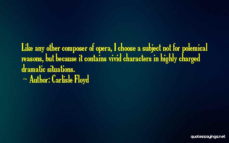 Carlisle Floyd Quotes 1726374