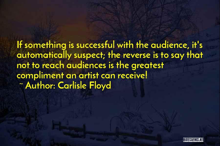 Carlisle Floyd Quotes 1833744