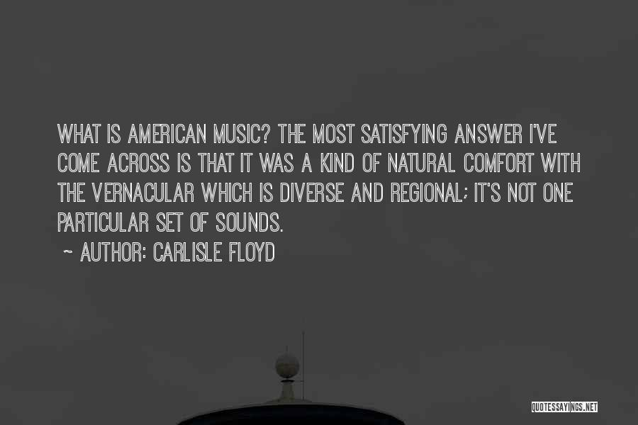 Carlisle Floyd Quotes 1847673