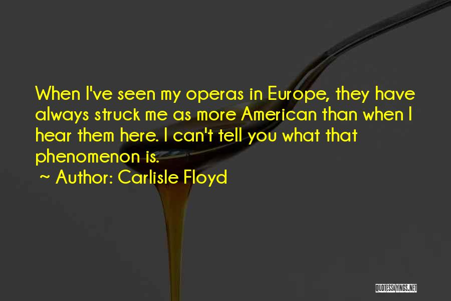 Carlisle Floyd Quotes 2061424