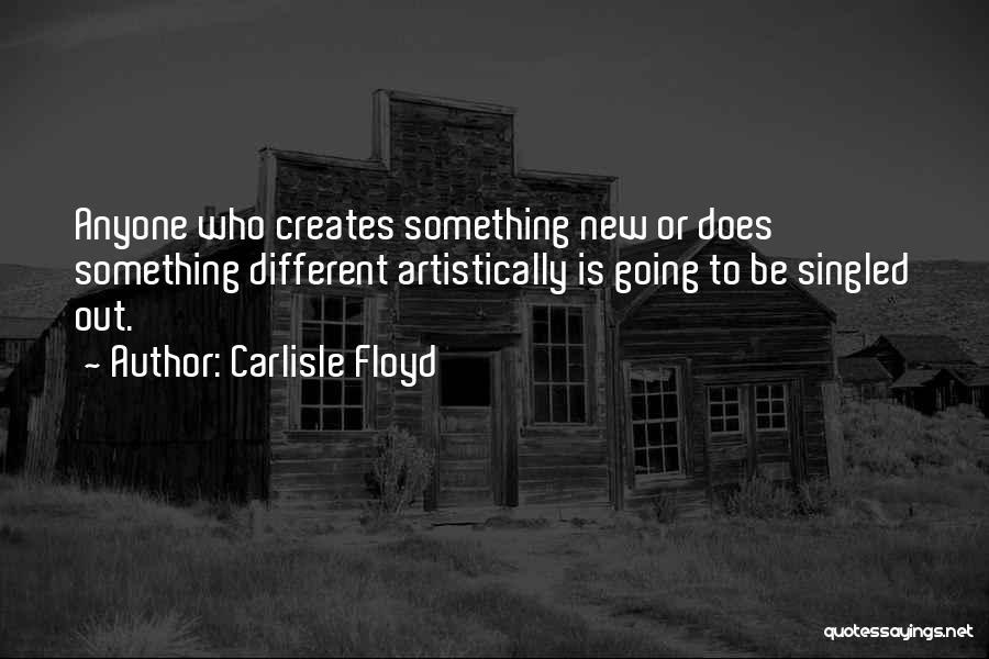 Carlisle Floyd Quotes 2067275