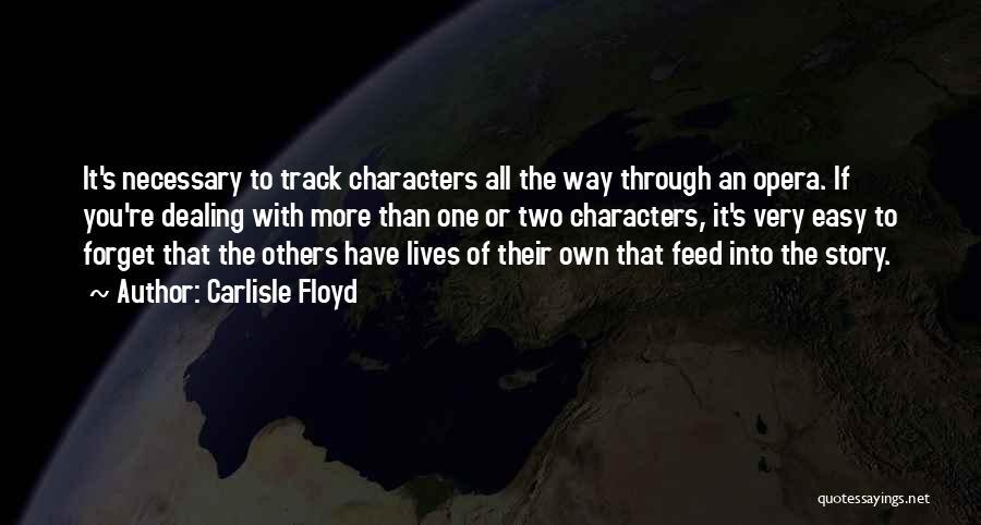 Carlisle Floyd Quotes 480371