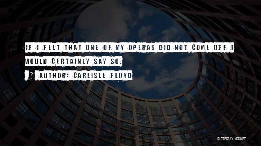 Carlisle Floyd Quotes 487087