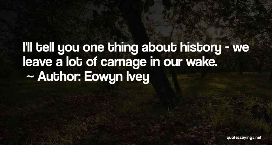 Carnage Quotes By Eowyn Ivey
