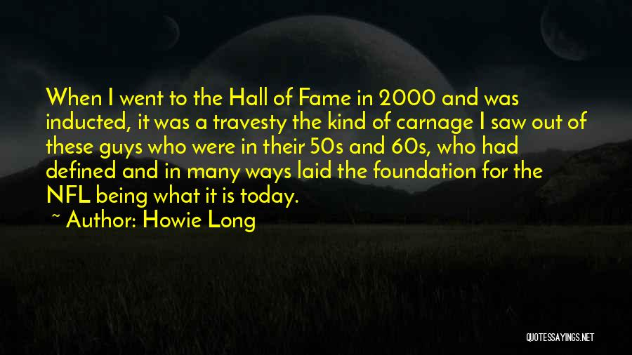 Carnage Quotes By Howie Long