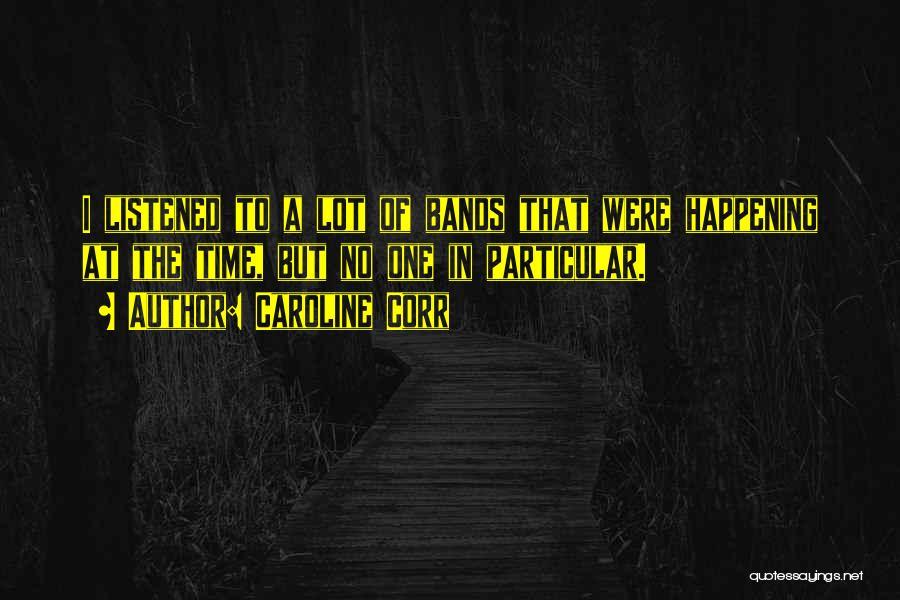 Caroline Corr Quotes 1734965