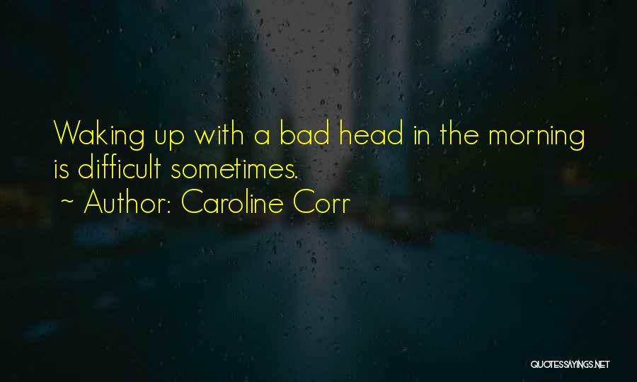 Caroline Corr Quotes 938115