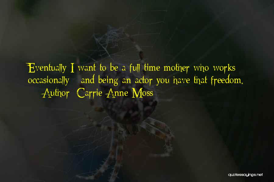 Carrie Mother Quotes By Carrie-Anne Moss