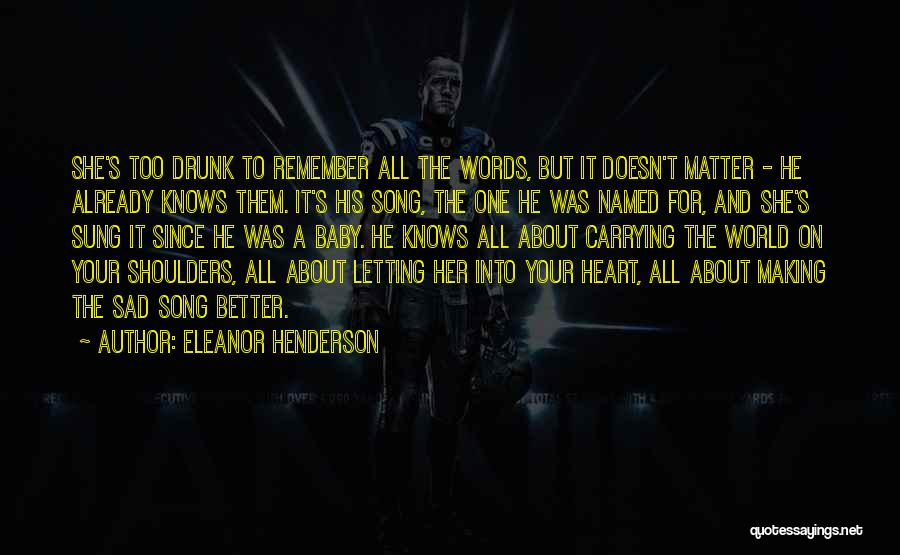 Carrying Someone In Your Heart Quotes By Eleanor Henderson