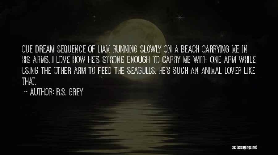 Carrying Someone You Love Quotes By R.S. Grey