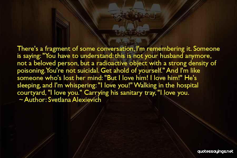 Carrying Someone You Love Quotes By Svetlana Alexievich