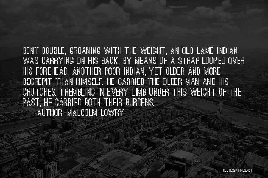 Carrying Your Own Weight Quotes By Malcolm Lowry