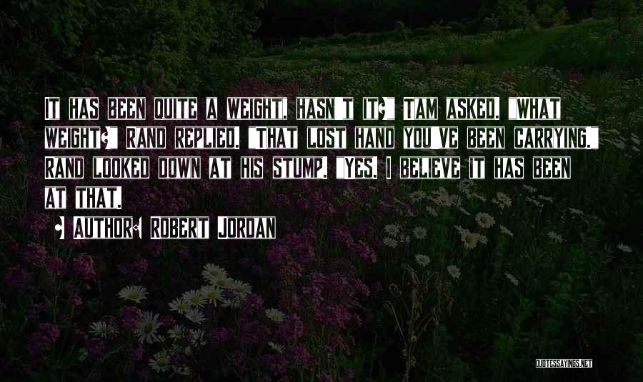 Carrying Your Own Weight Quotes By Robert Jordan