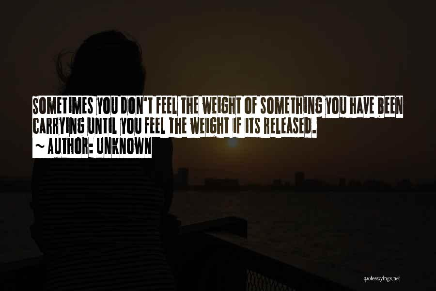 Carrying Your Own Weight Quotes By Unknown