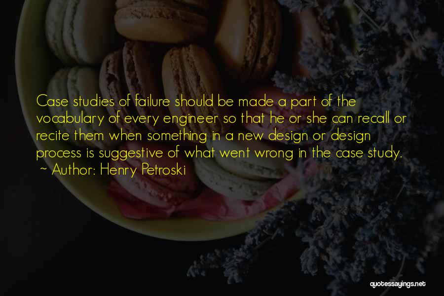 Case Study Quotes By Henry Petroski