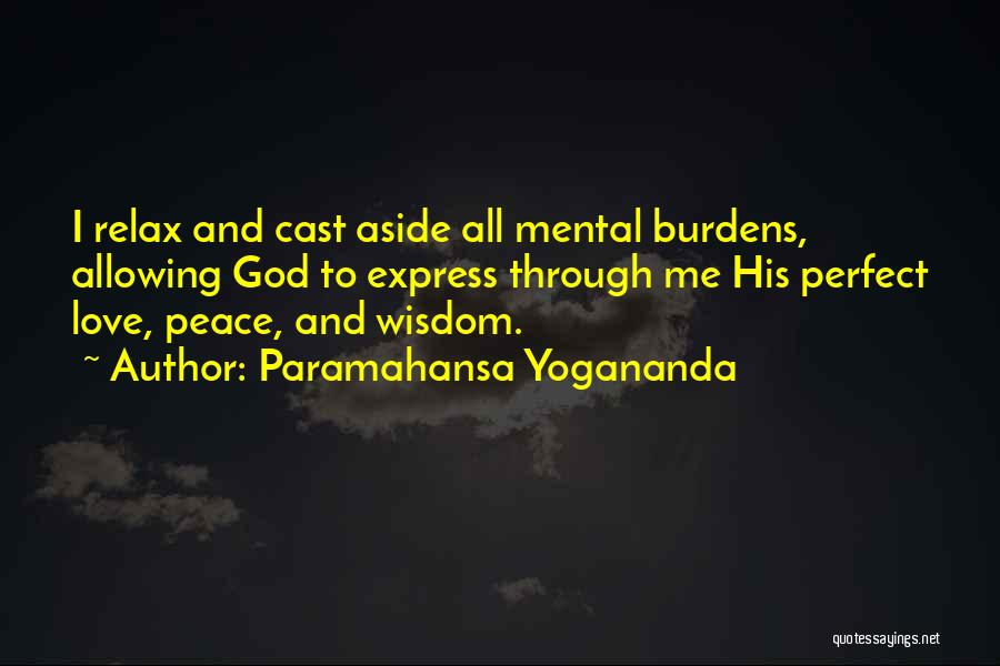 Cast Your Burdens Quotes By Paramahansa Yogananda