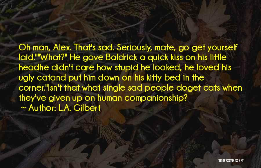 Cat Companionship Quotes By L.A. Gilbert