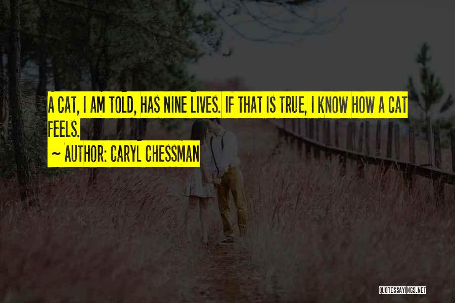 Cat Nine Lives Quotes By Caryl Chessman