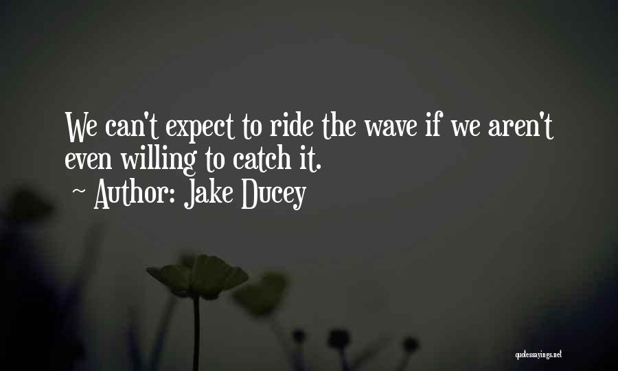 Catch A Ride Quotes By Jake Ducey