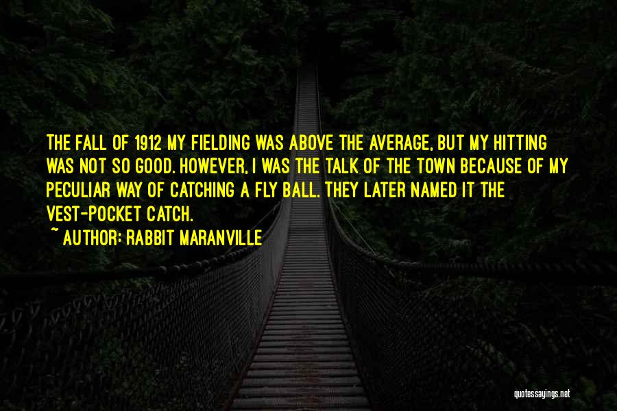 Catching Someone When They Fall Quotes By Rabbit Maranville