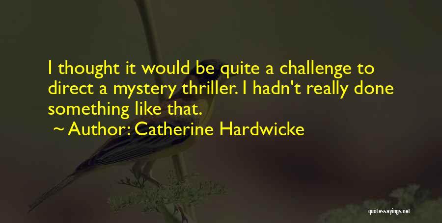 Catherine Hardwicke Quotes 1012514
