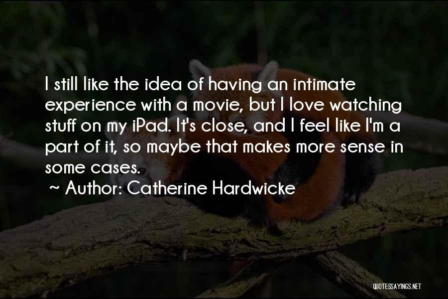 Catherine Hardwicke Quotes 1038583