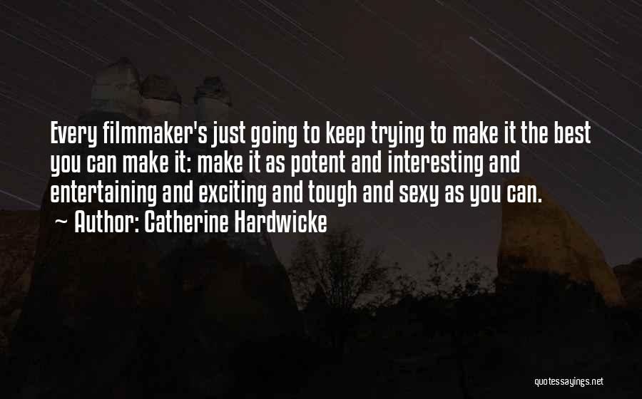Catherine Hardwicke Quotes 117235