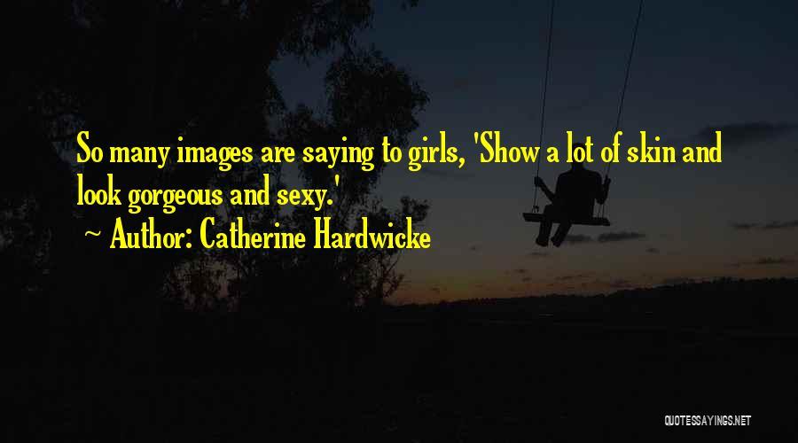 Catherine Hardwicke Quotes 1308440