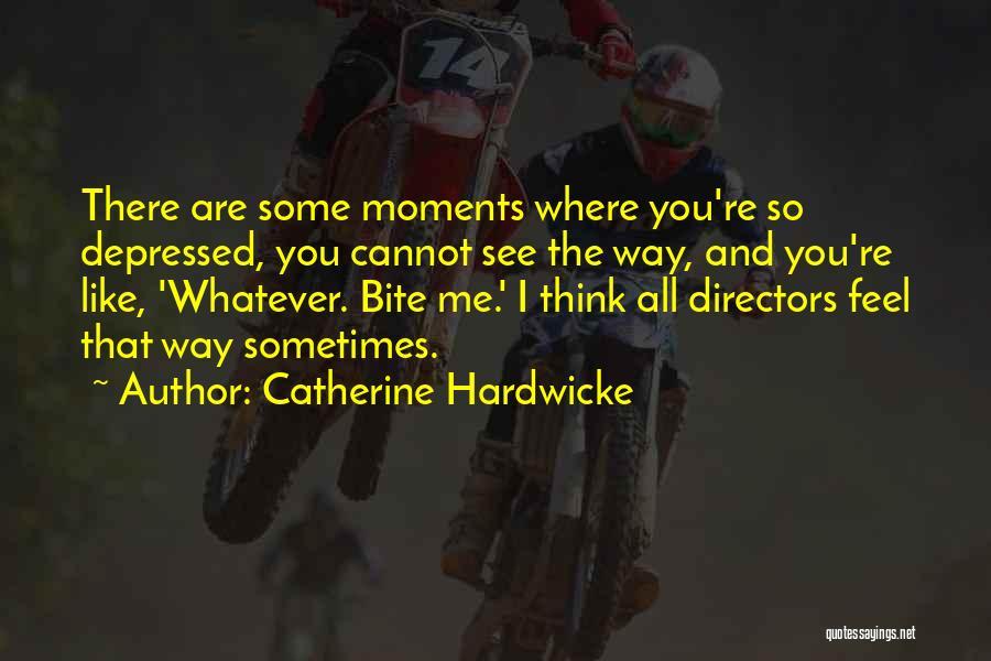Catherine Hardwicke Quotes 1603288