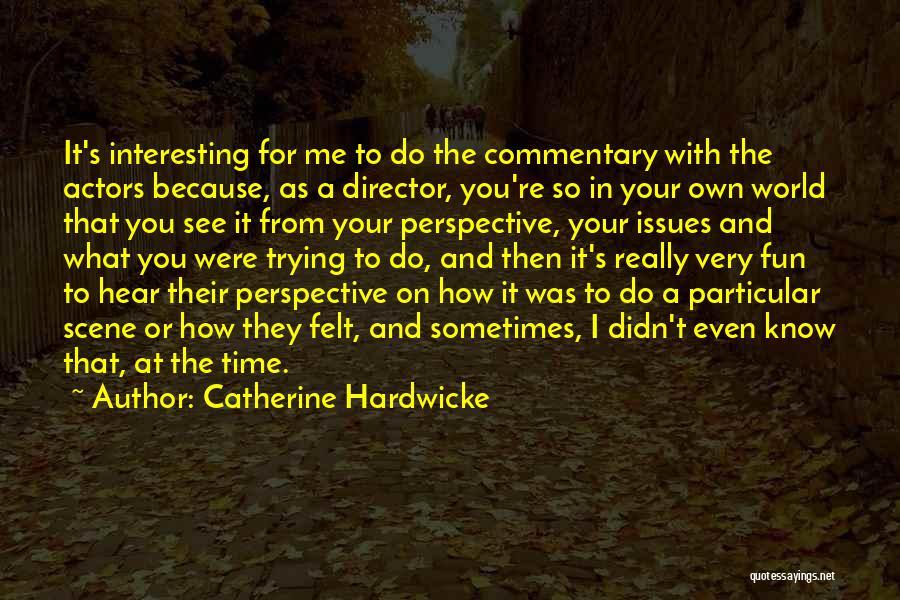 Catherine Hardwicke Quotes 433968