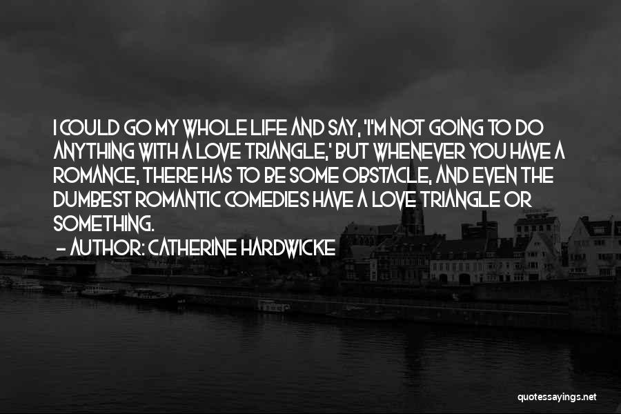 Catherine Hardwicke Quotes 480541