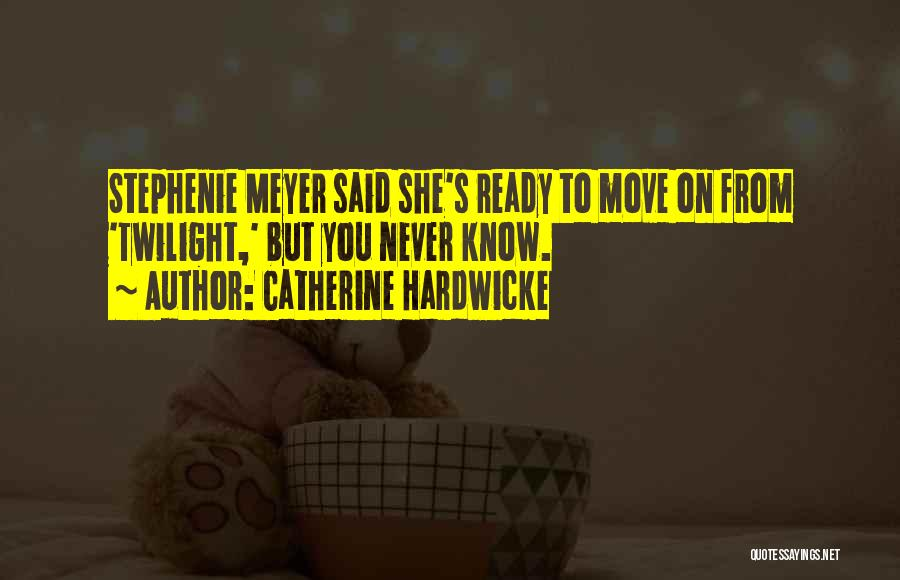 Catherine Hardwicke Quotes 924296